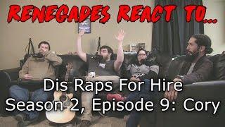 Renegades React to... Dis Raps For Hire - Season 2, Episode 9: Cory