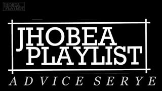 Jhobea - Advice Serye Compilation