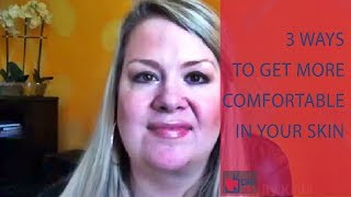 3 Ways to Get More Comfortable in Your Skin - by Felicity Keith (for Digital Romance TV)