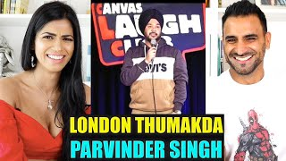 LONDON THUMAKDA REACTION!!! | Maine London Jana Hai | Stand Up Comedy by Parvinder Singh