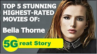 Top 5 Highest-Rated Movies of BELLA THORNE