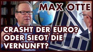 Max Otte: Crasht der Euro? Oder siegt die Vernunft?