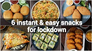 6 Instant Indian Snacks Recipes With Less Ingredients | Indian Lockdown Recipes | Easy Snacks Recipe