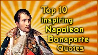 Top 10 Napoleon Bonaparte Quotes | Inspirational Quotes