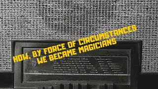 HOW, BY FORCE OF CIRCUMSTANCES, WE BECAME MAGICIANS, video
