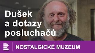 Nostalgické muzeum: Jaroslav Dušek odpovídá na dotazy posluchačů