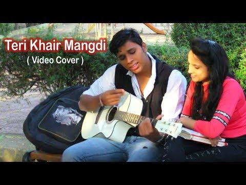 Teri Khair Mandi ( Video Cover)