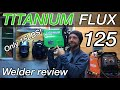 Titanium Easy-Flux 125 Unboxing and Review by Mike festiva