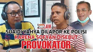 [PODCAST SISI LAIN] Suaidi Yahya Dilapor ke Polisi Karena Sofyan Disebut Provokator