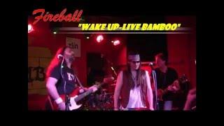 "Video FIREBALL-"" Wake Up "".....live"