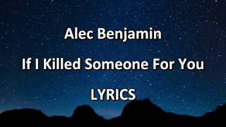 Alec Benjamin - If I Killed Someone For You - LYRICS