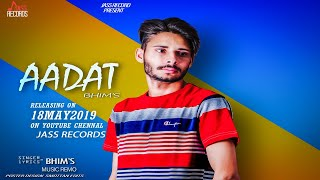 Aadat | ( Full Song) | Bhim | New Punjabi Songs 2019 | Latest Punjabi Songs 2019