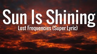 Lost Frequencies   Sun Is Shining Lyric (Super Lyric)