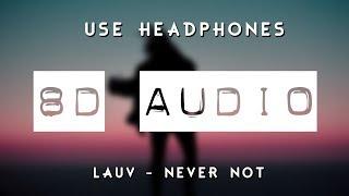 Lauv - Never Not (8D AUDIO) 🎧
