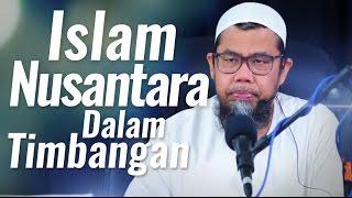 Kajian Islam -  Islam Nusantara Dalam Timbangan - Ustadz Zainal Abidin, Lc.