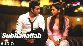 Subhanallah Full Audio Song | Yeh Jawaani Hai Deewani | Ranbir Kapoor, Deepika Padukone - Download this Video in MP3, M4A, WEBM, MP4, 3GP