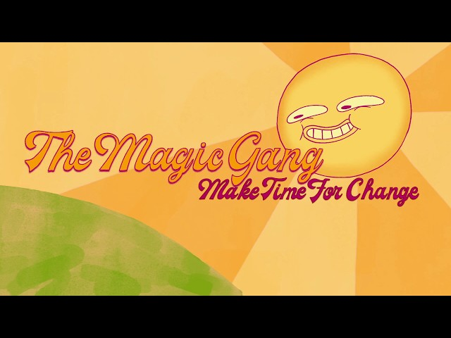 Make Time For Change  - The Magic Gang
