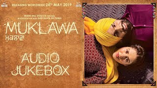 MUKLAWA (Full Album Jukebox) Ammy Virk | Sonam Bajwa | In Cinemas 24th May | New Punjabi Songs 2019