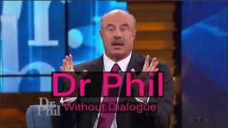 Dr Phil with no dialogue, just reactions...