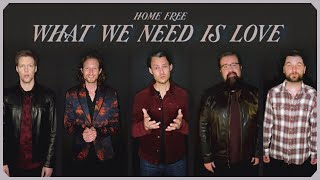 Home Free What We Need Is Love