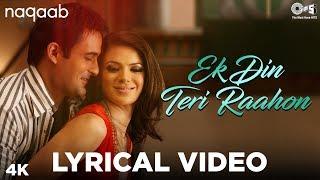 Ek Din Teri Raahon Lyrical - Naqaab | Javed Ali | Bobby Deol, Urvashi Sharma, Akshaye Khanna