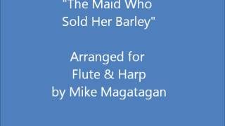 """""""The Maid Who Sold Her Barley"""" for Flute  Harp"""