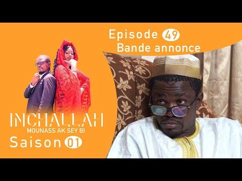 INCHALLAH, Mounass Ak Sey Bi - Saison 1 - Episode 49 : la bande annonce