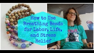 How to Use Breathing Beads for Labor, Life, and Stress Relief