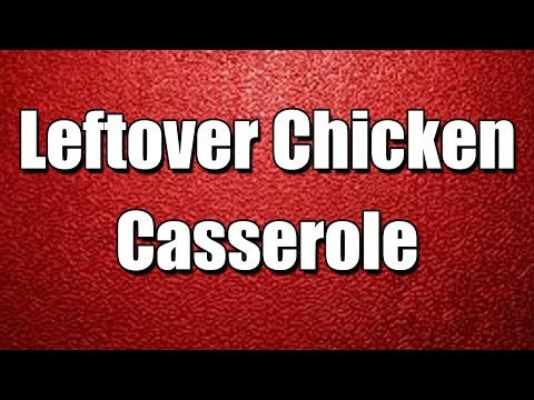 Leftover Chicken Casserole - MY3 FOODS - EASY TO LEARN