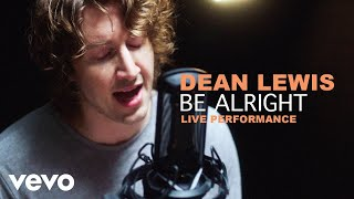 "Dean Lewis   ""Be Alright""   Official Performance 