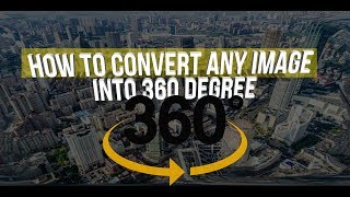 how to convert image to 360 degree image