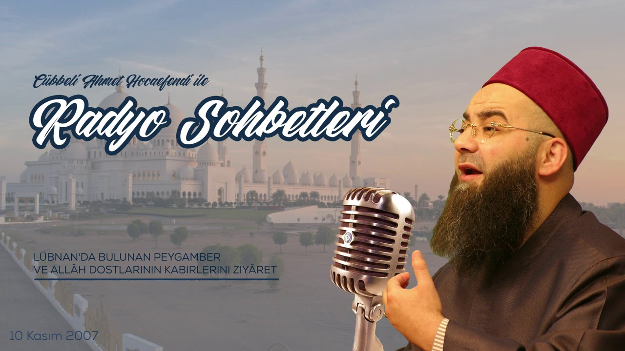 Lübnan'da Bulunan Peygamber ve Allâh Dostlarının Kabirlerini Ziyâret (Radyo Sohbetleri) 10 Ekim 2007