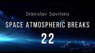 Stanislav Savitskiy   Space Atmospheric Breaks Part 22