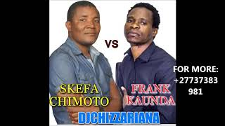 (new}SKEFA VS FRANK KAUNDA -DJChizzariana