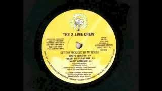 The 2 Live Crew - get the fuck out of my house (nasty hip piano mix)