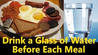 Is it good to drink water 30 minutes before every meal | Drink a Glass of Water Before Each Meal