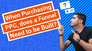 When Purchasing PPC, does a Funnel Need to be Built?