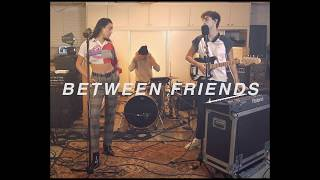 BETWEEN FRIENDS   Iloveyou (Late Night Session)