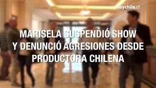 Marisela Suspendió Show Y Denunció Agresiones Desde Productora Chilena