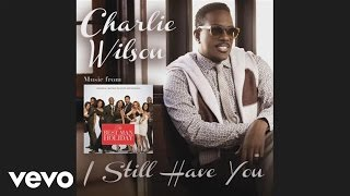 Charlie Wilson - I Still Have You (The Best Man Holiday Soundtrack)(Audio)