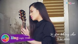 Vì Đời Không Cho - Trần Hằng (MV)