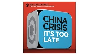 It´s Too Late - Originally by Carol King - China Crisis -  80´s Re:Covered