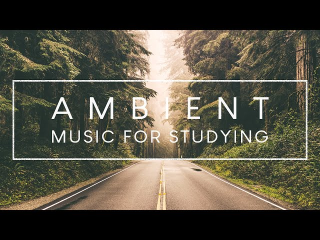 4 Hours Of Ambient Study Music To Concentrate Improve Your Focus And Concentration