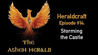 New Channel Video: Heraldcraft, Episode 14 - Storming the Castle
