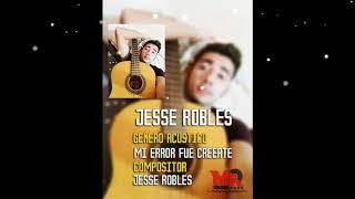 JESSE ROBLES - MI ERROR FUE CREERTE - ACÚSTICO 2018
