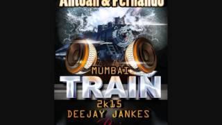 Antoan & Fernando - Mumbai Train 2k15 (Deejay Jankes  Remix)