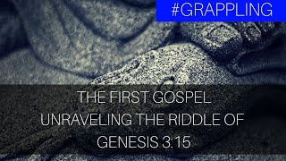 The First Gospel: Unraveling the Riddle of Genesis 3:15