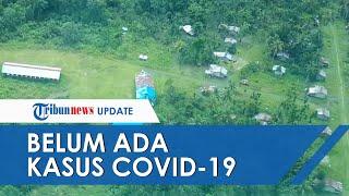 Satu Kabupaten Terpencil di Papua Belum Tersentuh Covid-19, Akses Masuk Sangat Sulit