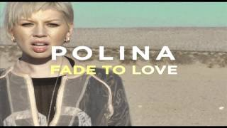 Polina - Fade To Love【HQ】