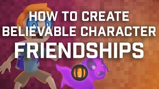 How To Create Believable Character Friendships